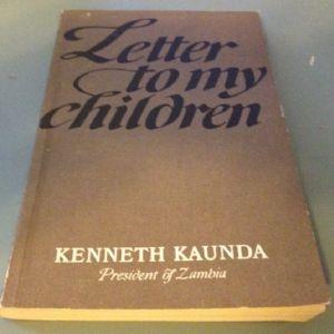 Letter to my Children - 1973 - Kenneth Kaunda, President of Zambia