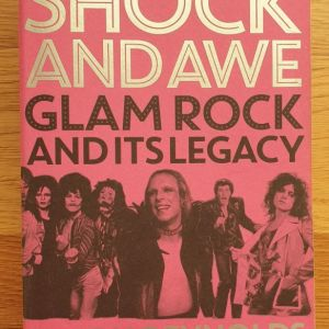 Shock and Awe Glam Rock And Its Legacy