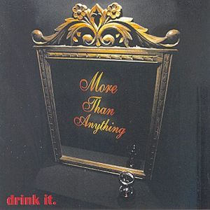 """MORE THAN ANYTHING""""DRINK IT"""" - CD"""
