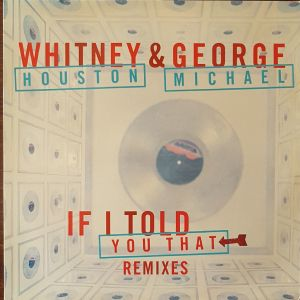 WHITNEY HOUSTON & GEORGE MICHAEL-IF I TOLD YOU THAT REMIXES