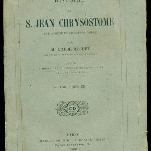 """ΘΡΗΣΚΕΥΤΙΚΑ ΒΙΒΛΙΑ. """" ΙΣΤΟΡΙΑ ΤΟΥ ΑΓΙΟΥ  ΙΩΑΝΝΟΥ ΧΡΥΣΟΣΤΟΜΟΥ  ΠΑΤΡΙΑΡΧΟΥ ΚΩΝΣΤΑΝΤΙΝΟΥΠΟΛΕΩΣ """". M.L'ABBE ROCHET. Παρίσι 1866. Στην Γαλλική γλώσσα. 2 τόμοι. Σελίδες 488 συν 492."""