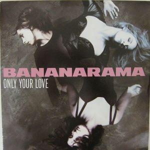 "BANANARAMA""ONLY YOUR LOVE"" - MAXI SINGLE"