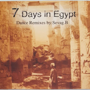 7 DAYS IN EGYPT  DANCE REMIXES BY SEVAG.B