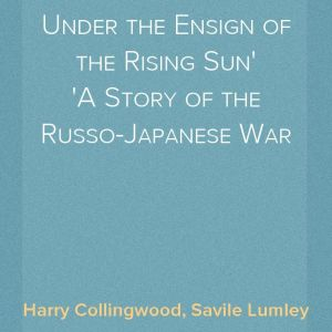 Under a Foreign Flag; or, Under the Ensign of the Rising Sun. A Story of the Russo-Japanese War ΕΚΔΟΣΗ 1927