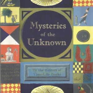 MYSTERIES OF THE UNKNOWN BY THE EDITORS OF TIME LIFE BOOKS